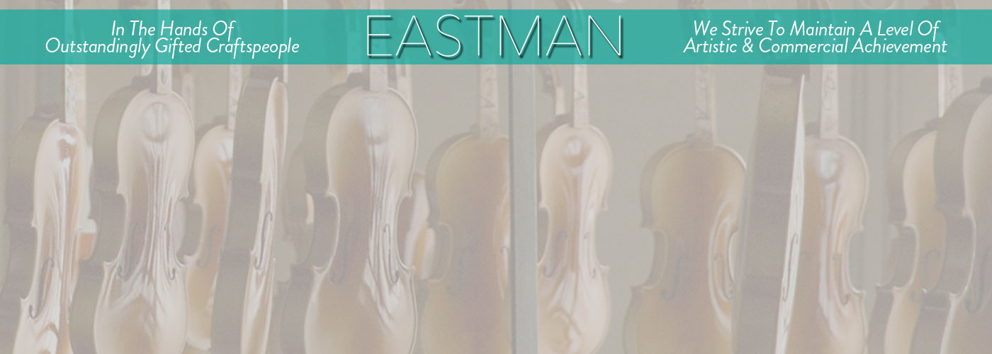 The Eastman Strings Vision: Modern Instruments; Old-Fashioned Quality